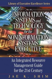 Information Systems and Technology for the Noninformation Systems Executive av Dr. Jae K. Shim (Innbundet)