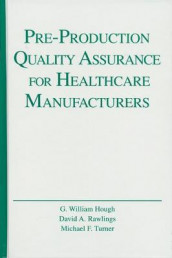 Pre-Production Quality Assurance for Healthcare Manufacturers av G. William Hough, David A. Rawlings og Michael F. Turner (Innbundet)
