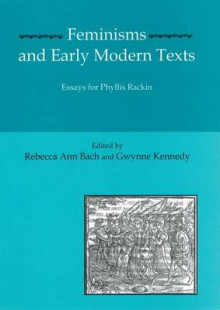 Feminisms and Early Modern Texts av Rebecca Ann Bach og Gwynne Kennedy (Innbundet)