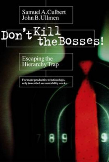 Don't Kill the Bosses! av Samuel A. Culbert og John B. Ullmen (Innbundet)