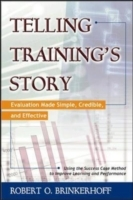 Telling Training's Story: Evaluation Made Simple, Credible, and Effective av Robert O. Brinkerhoff (Heftet)