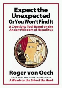 Expect the Unexpected Or You Wont Find it av Roger Von Oech (Heftet)