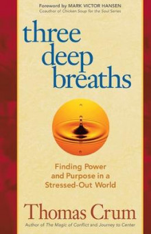Three Deep Breaths: Finding Power and Purpose in a Stressed-Out World av Thomas Crum (Heftet)