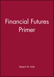 Financial Futures Primer av Robert W. Kolb (Heftet)