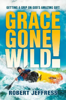 Grace Gone Wild! av Robert Jeffress (Heftet)