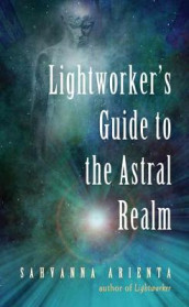 Lightworker'S Guide to the Astral Realm av Sahvanna Arienta (Heftet)