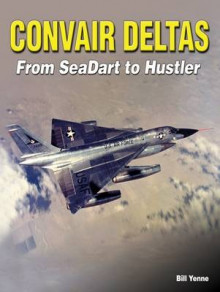 Convair Deltas: From Seadart to Hustler av Bill Yenne (Heftet)