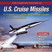 The Complete History of U.S. Cruise Missiles: From Kettering's 1920s' Bug & 1950s' Snark to Today's Tomahawk av Bill Yenne (Heftet)