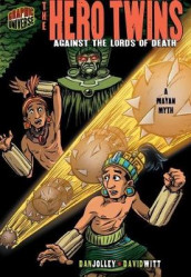 The Hero Twins: Against The Lords Of Death (A Mayan Myth) av Dan Jolley (Heftet)