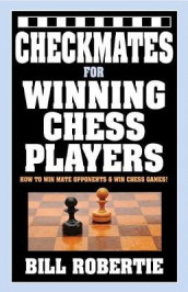 Checkmates for Winning Chess Players av Bill Robertie (Heftet)