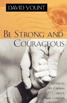 Be Strong and Courageous av David J. Yount (Heftet)