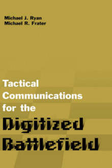 Tactical Communications for the Digitized Battlefield av Michael J. Ryan og Michael R. Frater (Innbundet)