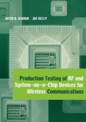 Production Testing of RF and System-on-a-chip Devices for Wireless Communications av Joe Kelly og Keith B. Schaub (Innbundet)