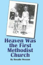 Heaven Was the First Methodist Church av Rosalie Wesson (Heftet)