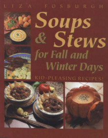 Soups and Stews for Fall and Winter Days: Kid-Pleasing Recipes av Liza Fosburgh (Heftet)