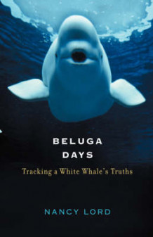 Beluga Days av Nancy Lord (Innbundet)