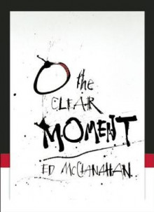 O the Clear Moment av Ed McClanahan (Heftet)