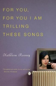 For You, for You I Am Trilling These Songs av Kathleen Rooney (Heftet)