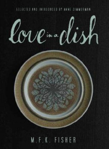 Love in a Dish... and Other Culinary Delights av M F K Fisher (Innbundet)