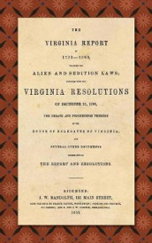 The Virginia Report of 1799-1800, Touching the Alien and Sedition Laws; Together with the Virginia Resolutions of December 21, 1798, the Debate and Proceedings Thereon in the House of Delegates of Virginia, and Several Other Documents Illustrative of the Repor av Thomas Jefferson og James Madison (Innbundet)