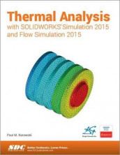 Thermal Analysis with SOLIDWORKS Simulation 2015 and Flow Simulation 2015 av Paul Kurowski (Heftet)