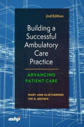 Building a Successful Ambulatory Care Practice av Tim R. Brown og Mary Ann Kliethermes (Heftet)
