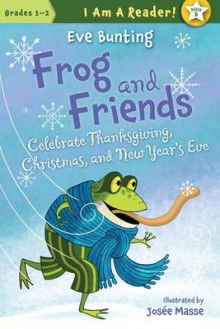 Frog and Friends Celebrate Thanksgiving, Christmas, and New Year's Eve av Eve Bunting (Heftet)