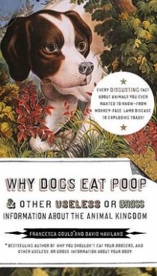 Why Dogs Eat Poop, and Other Useless or Gross Information about the Animal Kingdom av Francesca Gould (Heftet)