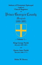 Indexes of Protestant Episcopal (Anglican) Church Registers of Prince George's County, 1686-1885. Volume 1 av Helen W Brown (Heftet)