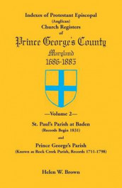 Indexes of Protestant Episcopal (Anglican) Church Registers of Prince George's County, 1686-1885. Volume 2 av Helen W Brown (Heftet)