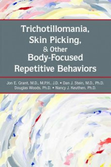 Trichotillomania, Skin Picking, and Other Body-Focused Repetitive Behaviors av Jon E. Grant, Dan J. Stein, Douglas W. Woods og Nancy J. Keuthen (Heftet)