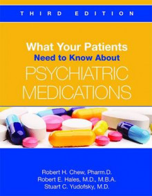 What Your Patients Need to Know About Psychiatric Medications av Robert H. Chew, Robert E. Hales og Stuart C. Yudofsky (Heftet)