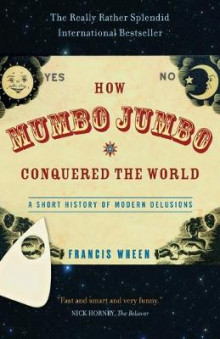 How Mumbo-Jumbo Conquered the World av Francis Wheen (Heftet)