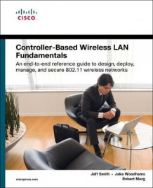 Controller-Based Wireless LAN Fundamentals av Jeff Smith, Jake Woodhams og Robert Marg (Heftet)