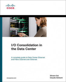 I/O Consolidation in the Data Center av Silvano Gai og Claudio DeSanti (Heftet)