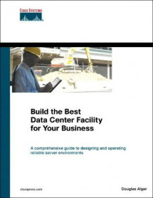 Build the Best Data Center Facility for Your Business av Douglas Alger (Heftet)