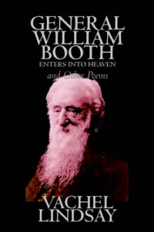 General William Booth Enters Into Heaven and Other Poems by Lindsay Vachel, Poetry, American av Vachel Lindsay (Heftet)