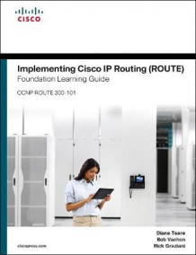 Implementing Cisco IP Routing (ROUTE) Foundation Learning Guide av Diane Teare, Bob Vachon og Rick Graziani (Innbundet)