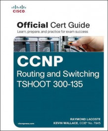 CCNP Routing and Switching TSHOOT 300-135 Official Cert Guide av Raymond Lacoste og Kevin Wallace (Blandet mediaprodukt)