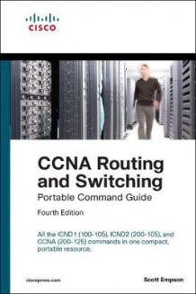 CCNA Routing and Switching Portable Command Guide (ICND1 100-105, ICND2 200-105, and CCNA 200-125) av Scott Empson (Heftet)