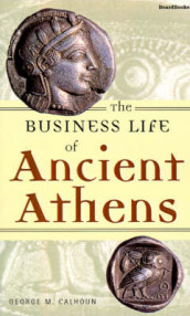The Business Life of Ancient Athens av George M. Calhoun (Heftet)