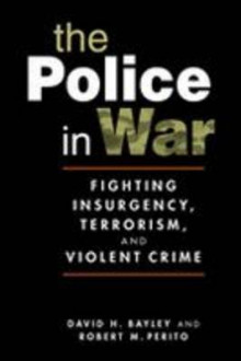 The Police in War av David H. Bayley og Robert M. Perito (Innbundet)