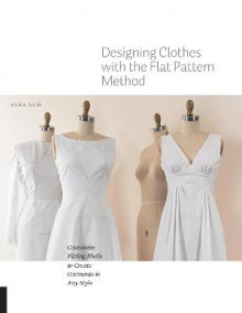 Designing Clothes with the Flat Pattern Method av Sara Alm (Heftet)