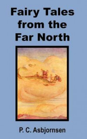 Fairy Tales from the Far North av P C Asbjornsen og Peter Christen Asbjornsen (Heftet)