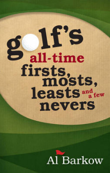Golf's All-Time Firsts, Mosts, Leasts, and a Few Nevers av Al Barkow (Heftet)