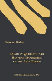 Death in Qoheleth and Egyptian Biographies of the Late Period av Shannon Burkes (Heftet)