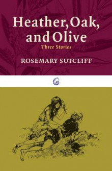 Heather, Oak, and Olive av Rosemary Sutcliff (Heftet)