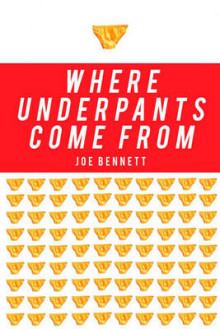Where Underpants Come from av Joe Bennett (Heftet)