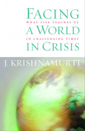 Facing a world in crisis - what life teaches us in challenging times av J. Krishnamurti (Heftet)
