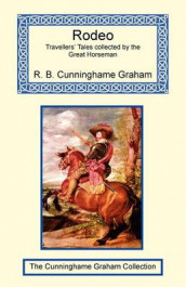 Rodeo - Travellers' Tales Collected by the Great Horseman av Robert Cunninghame Graham (Heftet)